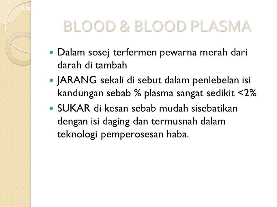 BLOOD & BLOOD PLASMA Dalam sosej terfermen pewarna merah dari darah di tambah JARANG sekali di sebut dalam penlebelan isi kandungan sebab % plasma san