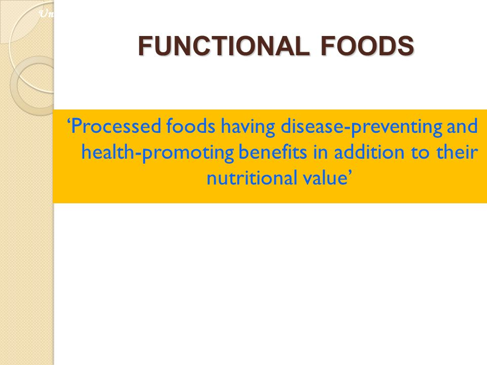FUNCTIONAL FOODS Processed foods having disease-preventing and health-promoting benefits in addition to their nutritional value Universiti Kebangsaan