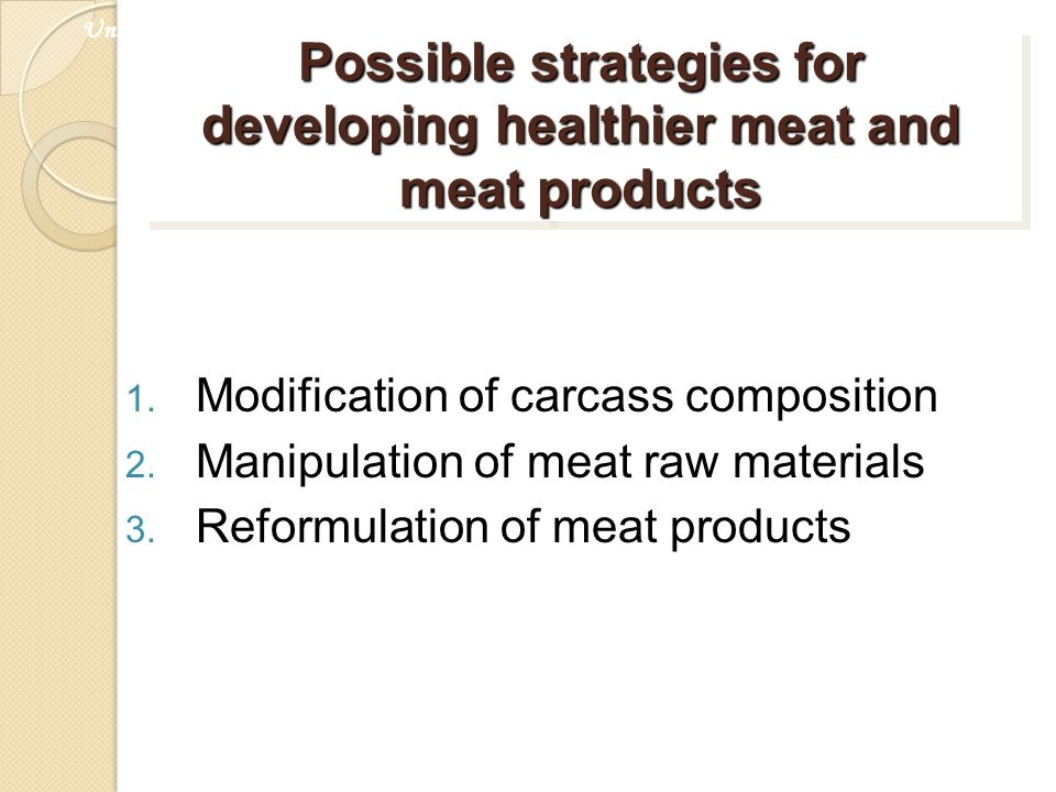 Possible strategies for developing healthier meat and meat products 1. Modification of carcass composition 2. Manipulation of meat raw materials 3. Re