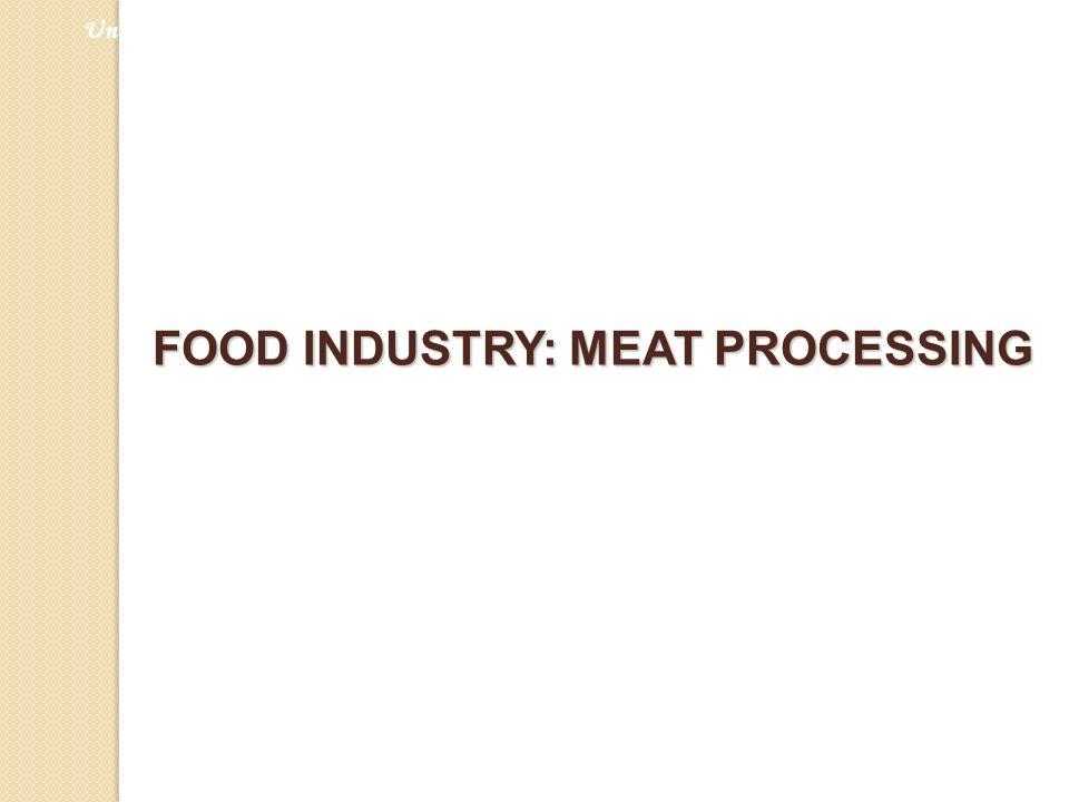 FOOD INDUSTRY: MEAT PROCESSING Universiti Kebangsaan Malaysia