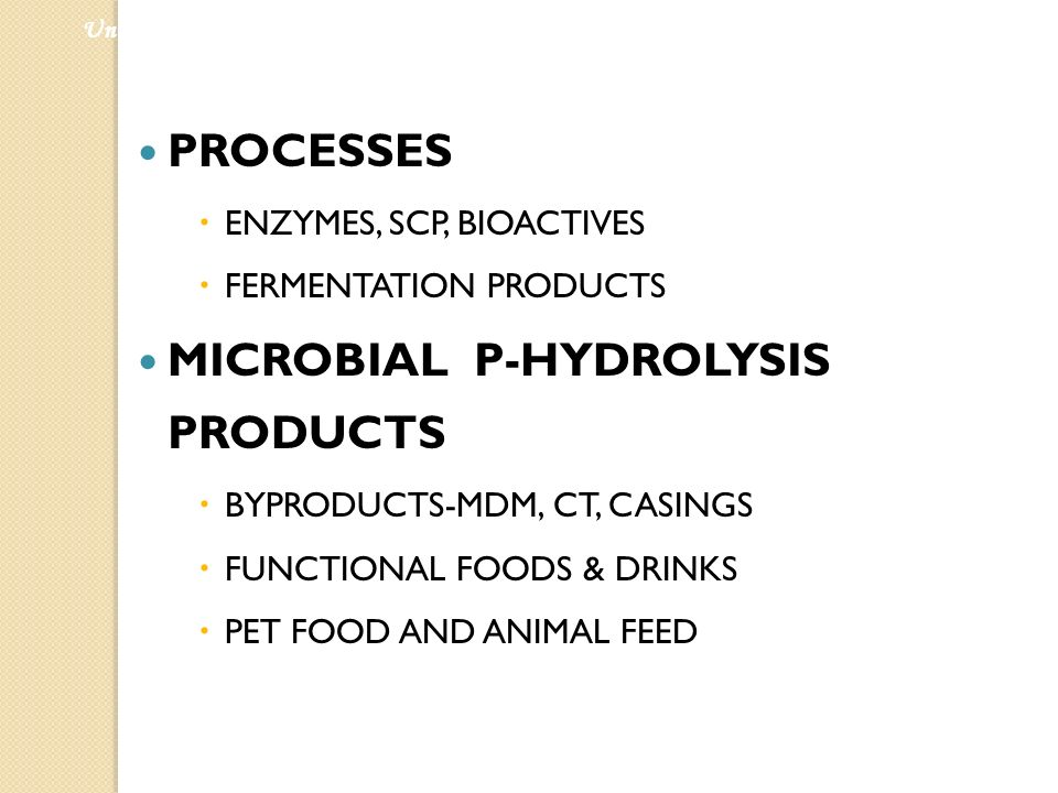 PROCESSES ENZYMES, SCP, BIOACTIVES FERMENTATION PRODUCTS MICROBIAL P-HYDROLYSIS PRODUCTS BYPRODUCTS-MDM, CT, CASINGS FUNCTIONAL FOODS & DRINKS PET FOO