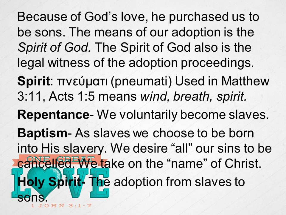 Because of Gods love, he purchased us to be sons. The means of our adoption is the Spirit of God.