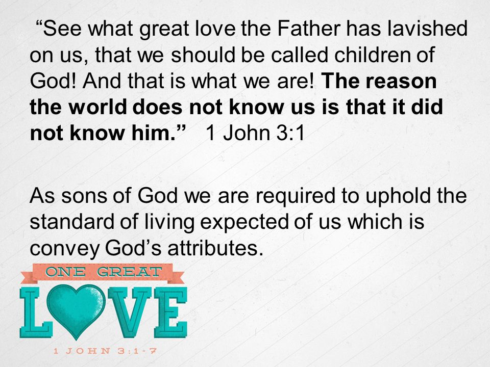See what great love the Father has lavished on us, that we should be called children of God.
