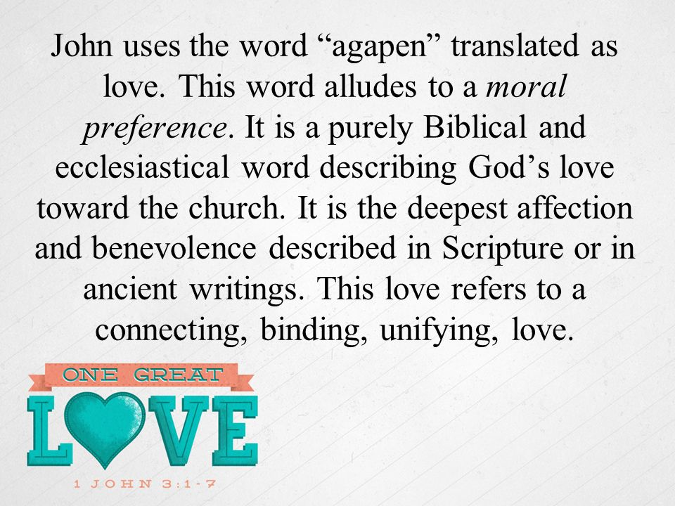 John uses the word agapen translated as love. This word alludes to a moral preference.