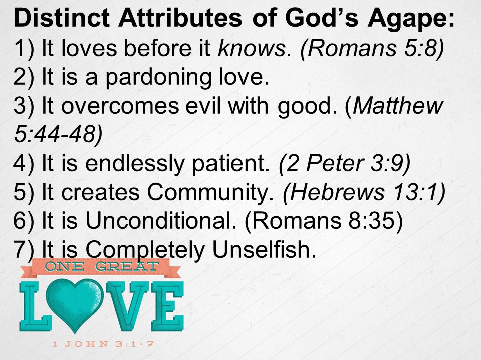 Distinct Attributes of Gods Agape: 1) It loves before it knows.