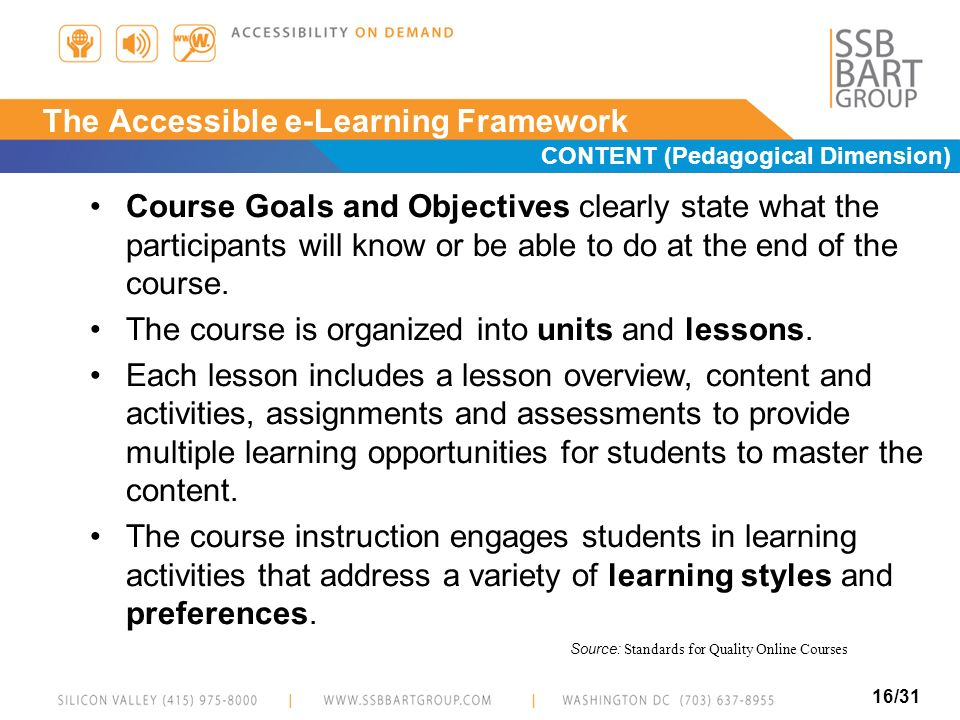 16/31 The Accessible e-Learning Framework CONTENT (Pedagogical Dimension) Course Goals and Objectives clearly state what the participants will know or