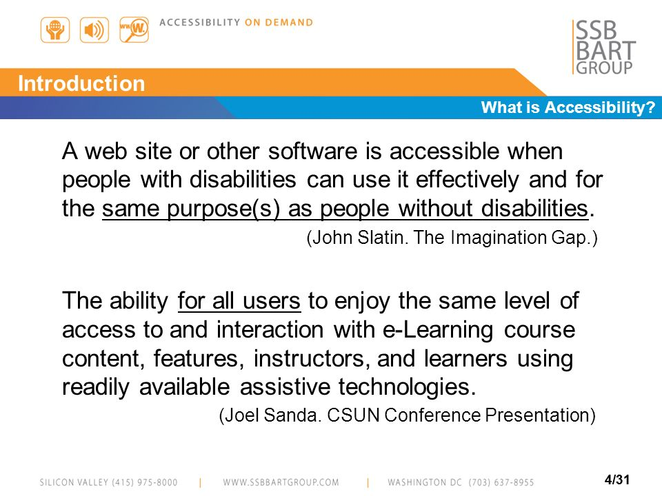 4/31 Introduction A web site or other software is accessible when people with disabilities can use it effectively and for the same purpose(s) as peopl