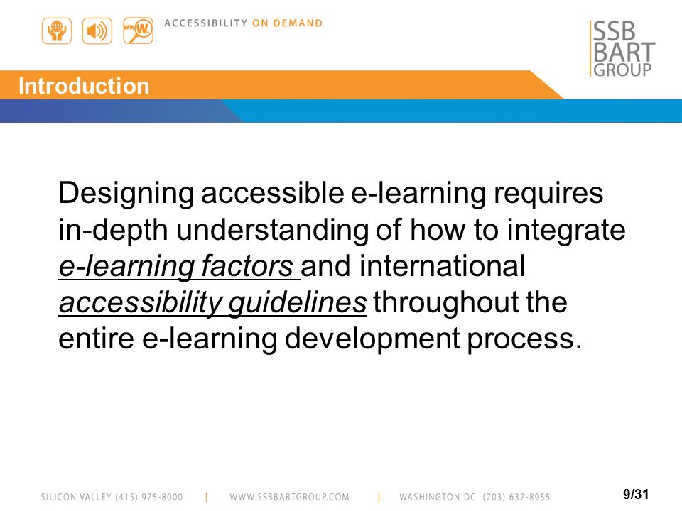9/31 Introduction Designing accessible e learning requires in-depth understanding of how to integrate e learning factors and international accessibili