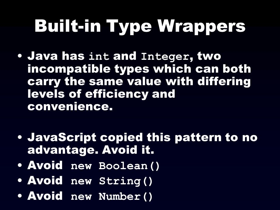 Built-in Type Wrappers Java has int and Integer, two incompatible types which can both carry the same value with differing levels of efficiency and co