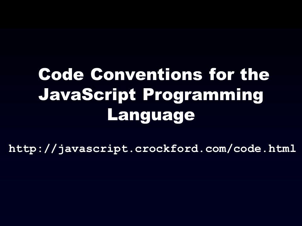Code Conventions for the JavaScript Programming Language http://javascript.crockford.com/code.html