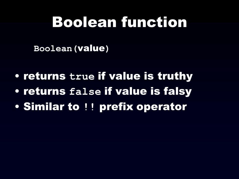 Boolean function Boolean( value ) returns true if value is truthy returns false if value is falsy Similar to !! prefix operator