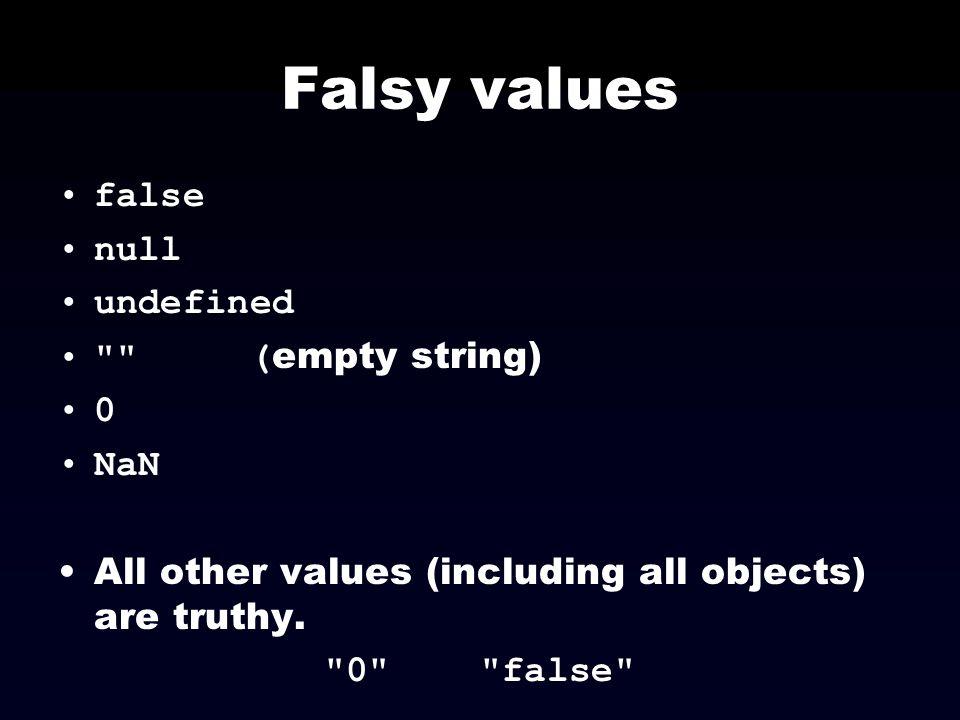 Falsy values false null undefined