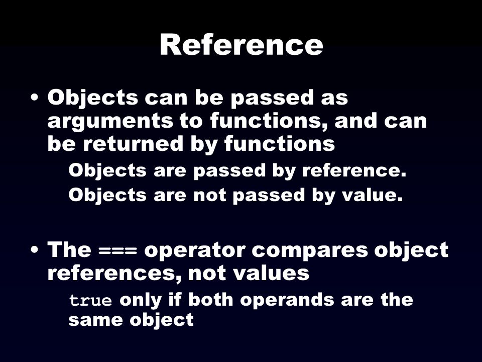 Reference Objects can be passed as arguments to functions, and can be returned by functions Objects are passed by reference. Objects are not passed by