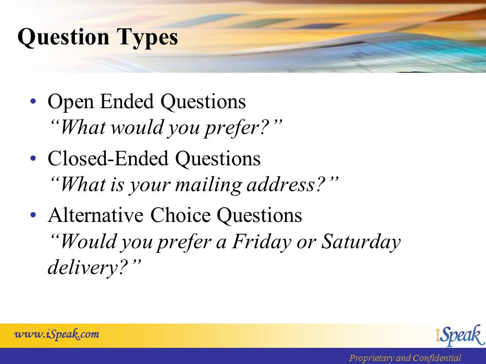 www.iSpeak.com Proprietary and Confidential Question Types Open Ended QuestionsWhat would you prefer.