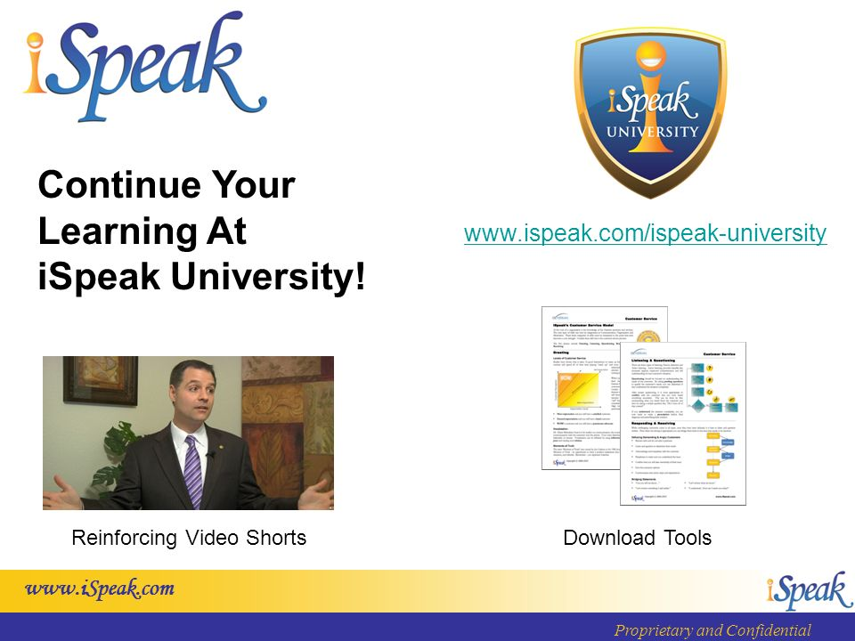 www.iSpeak.com Proprietary and Confidential Continue Your Learning At iSpeak University.