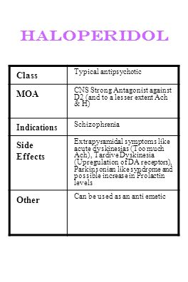 haloperidol Class Typical antipsychotic MOA CNS Strong Antagonist against D2 (and to a lesser extent Ach & H) Indications Schizophrenia Side Effects E