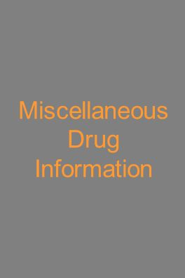 Miscellaneous Drug Information