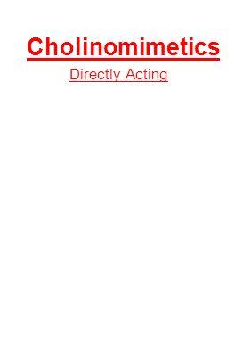 Cholinomimetics Directly Acting