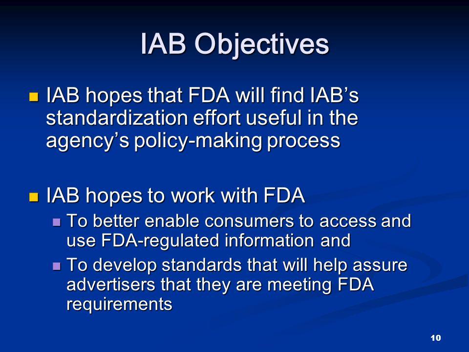10 IAB Objectives IAB hopes that FDA will find IABs standardization effort useful in the agencys policy-making process IAB hopes that FDA will find IA
