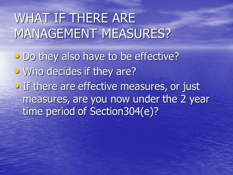 WHAT IF THERE ARE MANAGEMENT MEASURES. Do they also have to be effective.