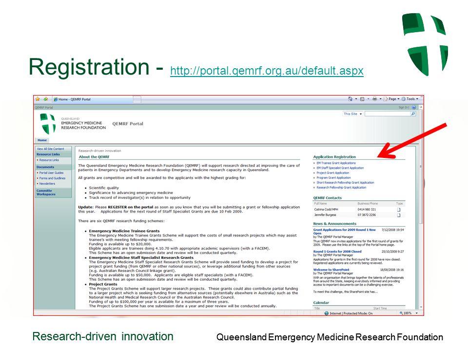 Queensland Emergency Medicine Research Foundation Research-driven innovation Queensland Emergency Medicine Research Foundation Research-driven innovation Registration - http://portal.qemrf.org.au/default.aspx http://portal.qemrf.org.au/default.aspx