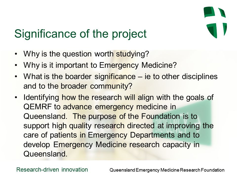 Queensland Emergency Medicine Research Foundation Research-driven innovation Queensland Emergency Medicine Research Foundation Research-driven innovation Significance of the project Why is the question worth studying.