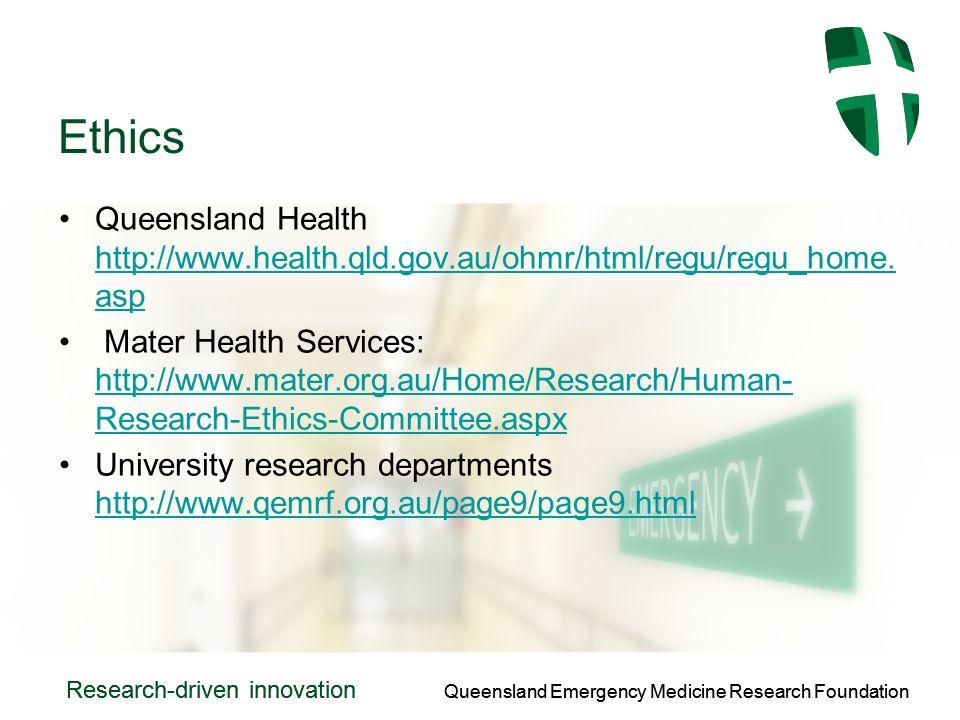 Queensland Emergency Medicine Research Foundation Research-driven innovation Queensland Emergency Medicine Research Foundation Research-driven innovation Ethics Queensland Health http://www.health.qld.gov.au/ohmr/html/regu/regu_home.