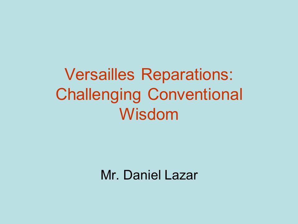 Versailles Reparations: Challenging Conventional Wisdom Mr. Daniel Lazar
