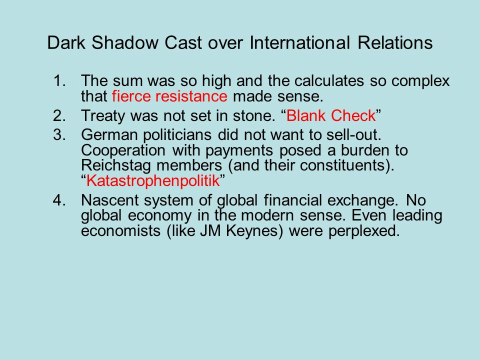 Dark Shadow Cast over International Relations 1.The sum was so high and the calculates so complex that fierce resistance made sense. 2.Treaty was not