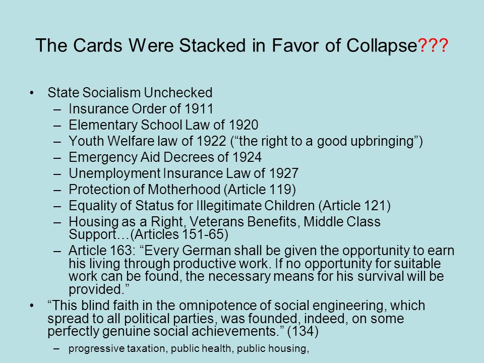 The Cards Were Stacked in Favor of Collapse??? State Socialism Unchecked –Insurance Order of 1911 –Elementary School Law of 1920 –Youth Welfare law of