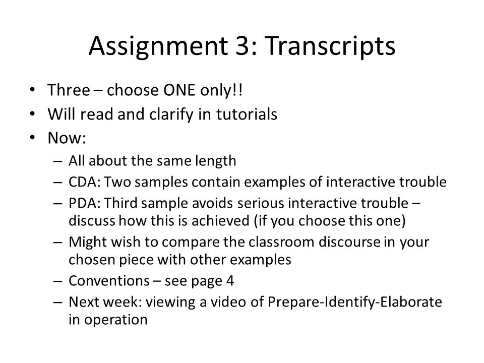 Assignment 3: Transcripts Three – choose ONE only!! Will read and clarify in tutorials Now: – All about the same length – CDA: Two samples contain exa