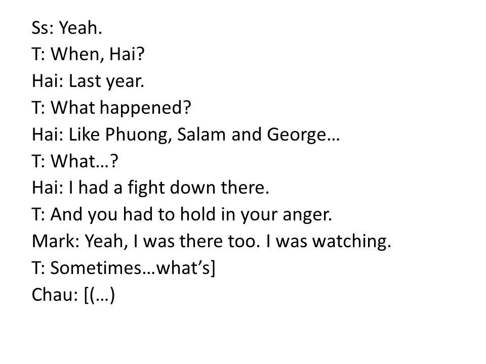 Ss: Yeah. T: When, Hai. Hai: Last year. T: What happened.