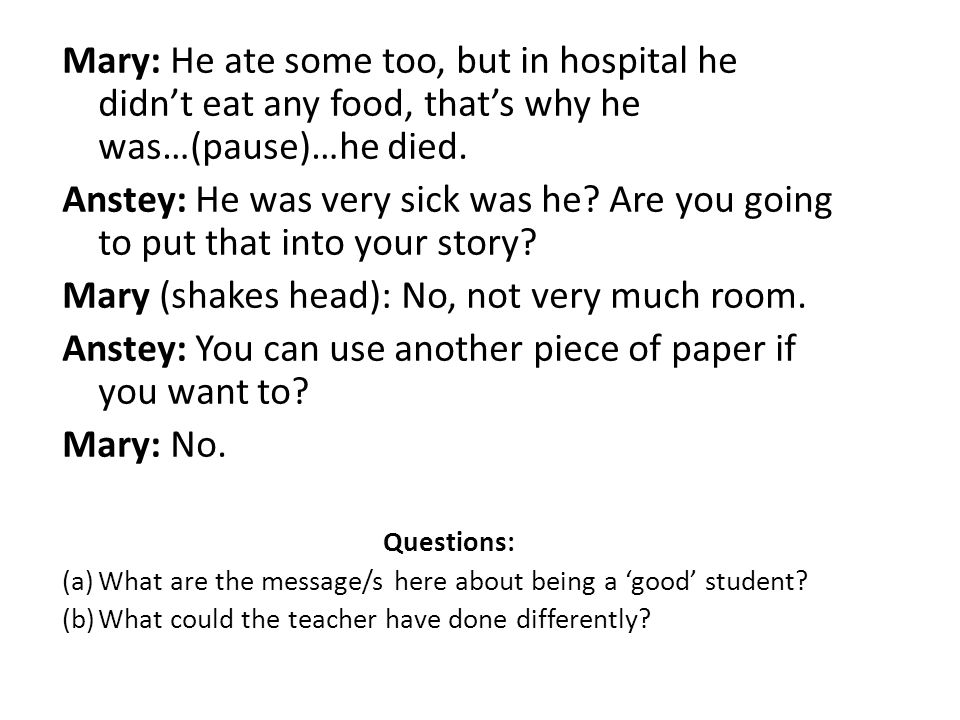 Mary: He ate some too, but in hospital he didnt eat any food, thats why he was…(pause)…he died.