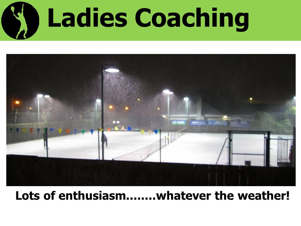 Ladies Coaching Lots of enthusiasm........whatever the weather!
