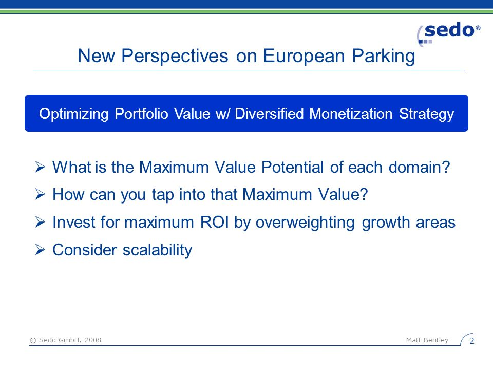 © Sedo GmbH, 2008 Matt Bentley 2 What is the Maximum Value Potential of each domain.