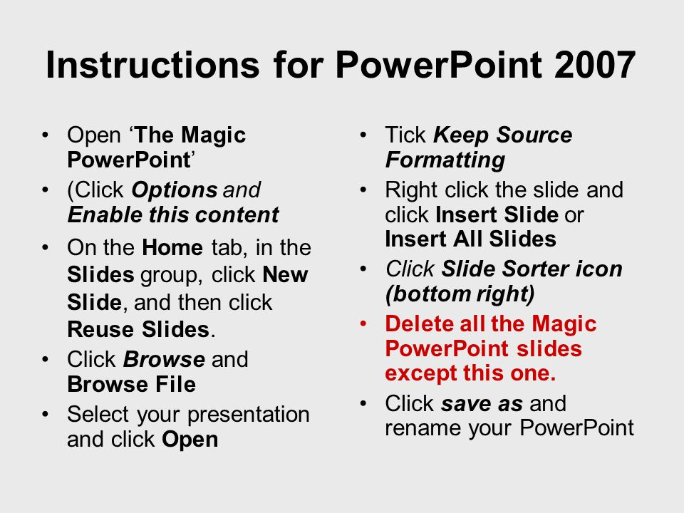 Open The Magic PowerPoint (Click Options and Enable this content On the Home tab, in the Slides group, click New Slide, and then click Reuse Slides.