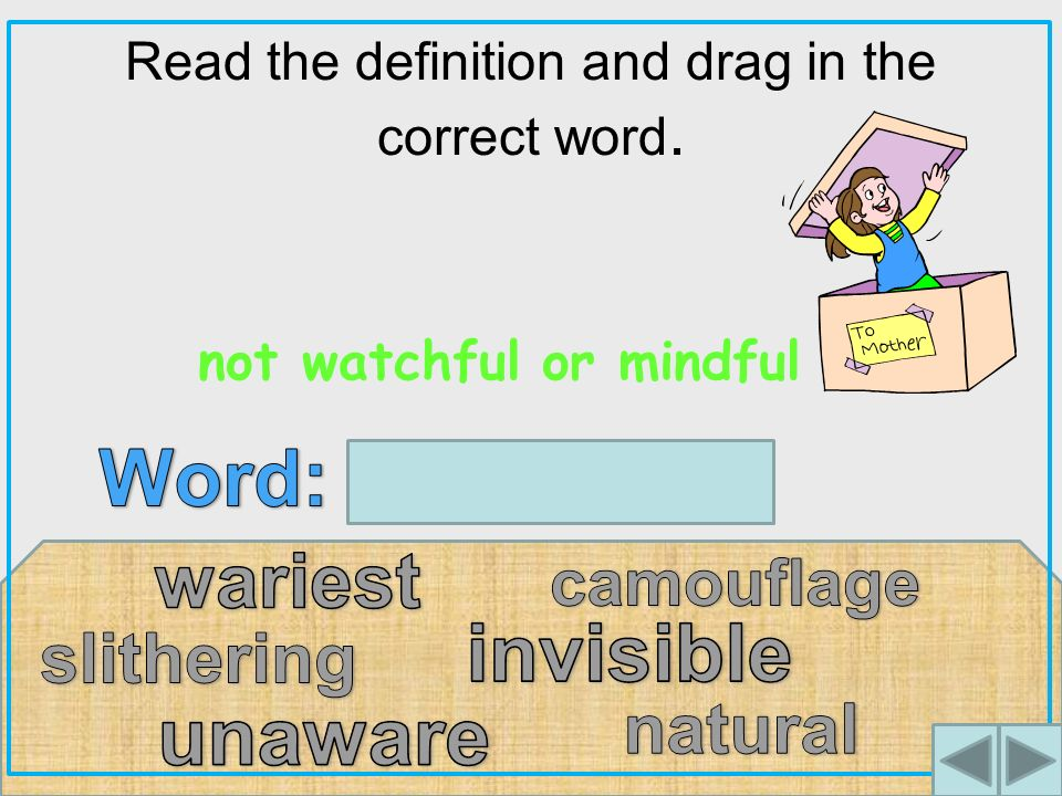 Read the definition and drag in the correct word. not watchful or mindful