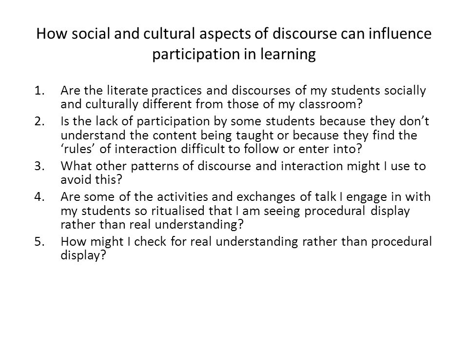 How social and cultural aspects of discourse can influence participation in learning 1.Are the literate practices and discourses of my students social