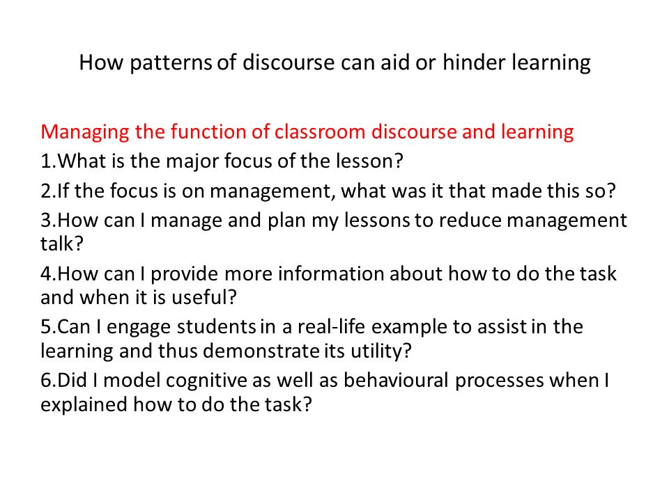 How patterns of discourse can aid or hinder learning Managing the function of classroom discourse and learning 1.What is the major focus of the lesson