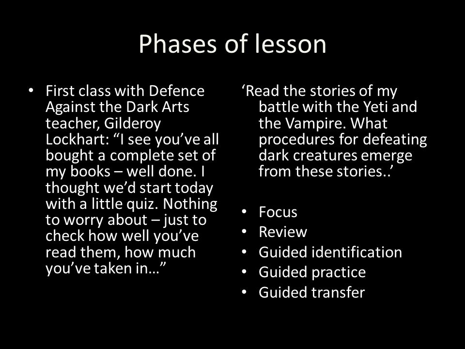 Phases of lesson First class with Defence Against the Dark Arts teacher, Gilderoy Lockhart: I see youve all bought a complete set of my books – well d
