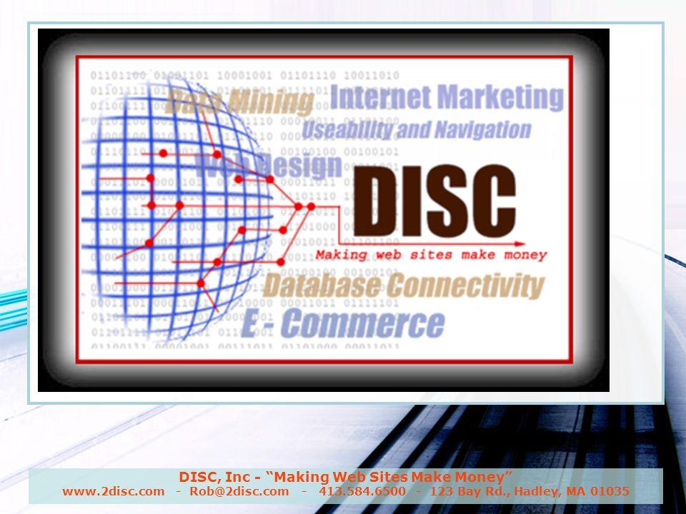 DISC, Inc - Making Web Sites Make Money www.2disc.com - Rob@2disc.com - 413.584.6500 - 123 Bay Rd., Hadley, MA 01035