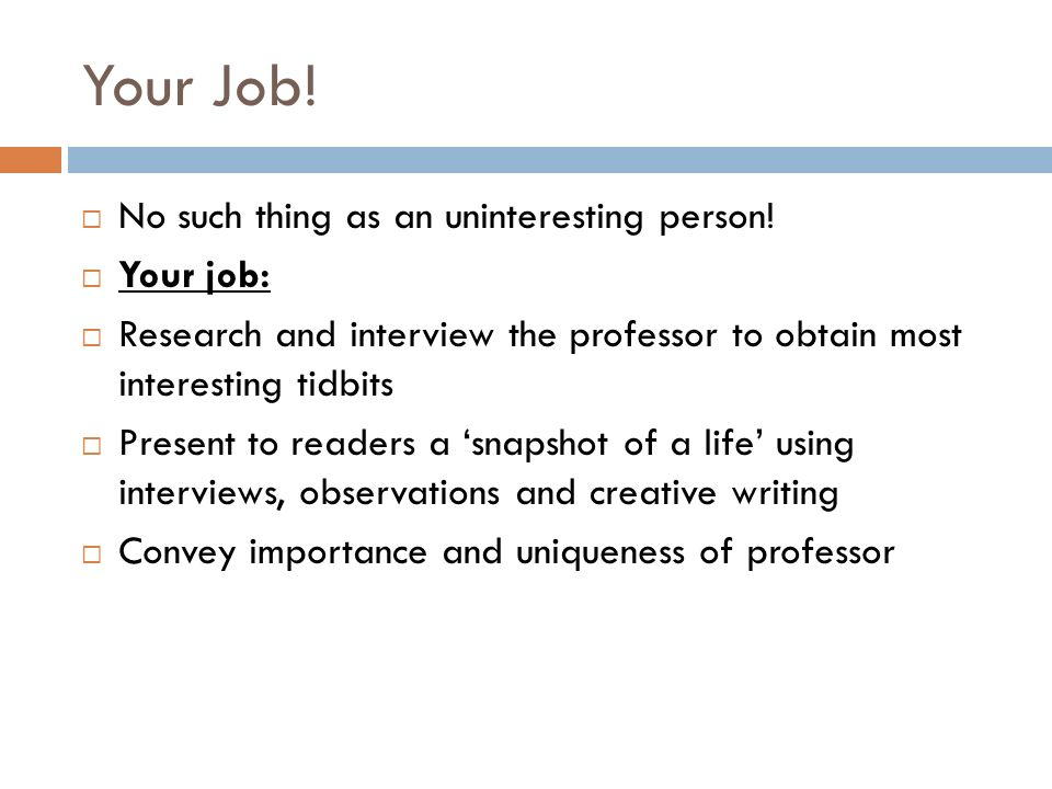 Your Job. No such thing as an uninteresting person.