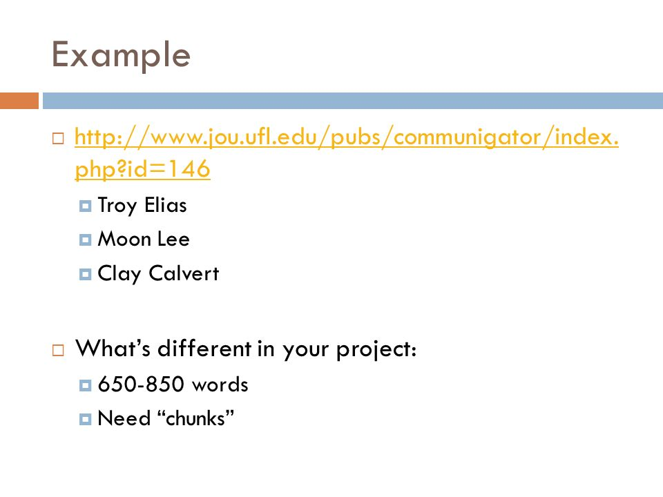 Example http://www.jou.ufl.edu/pubs/communigator/index. php?id=146 http://www.jou.ufl.edu/pubs/communigator/index. php?id=146 Troy Elias Moon Lee Clay