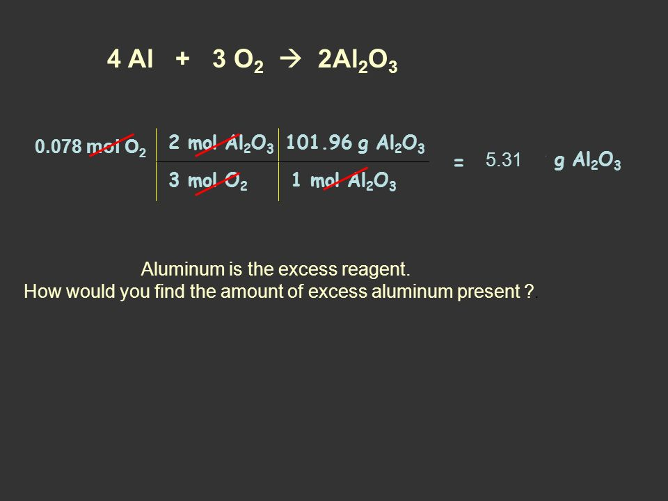 6.50 grams of aluminum reacts with 2.50 g of Oxygen gas. How many grams of aluminum oxide are formed? Limiting Reagent Example Problem 4 Al + 3 O 2 2A