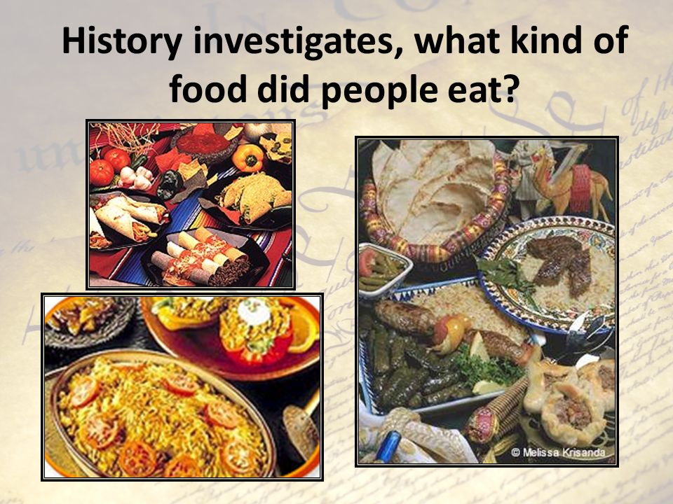 History investigates, what kind of food did people eat?