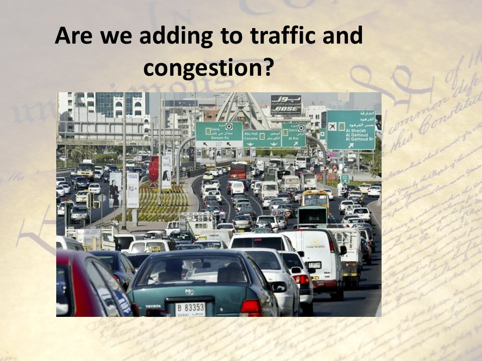 Are we adding to traffic and congestion?