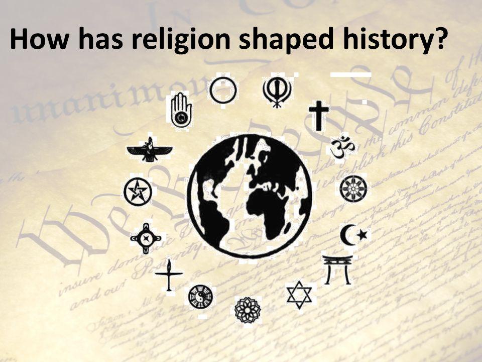 How has religion shaped history?