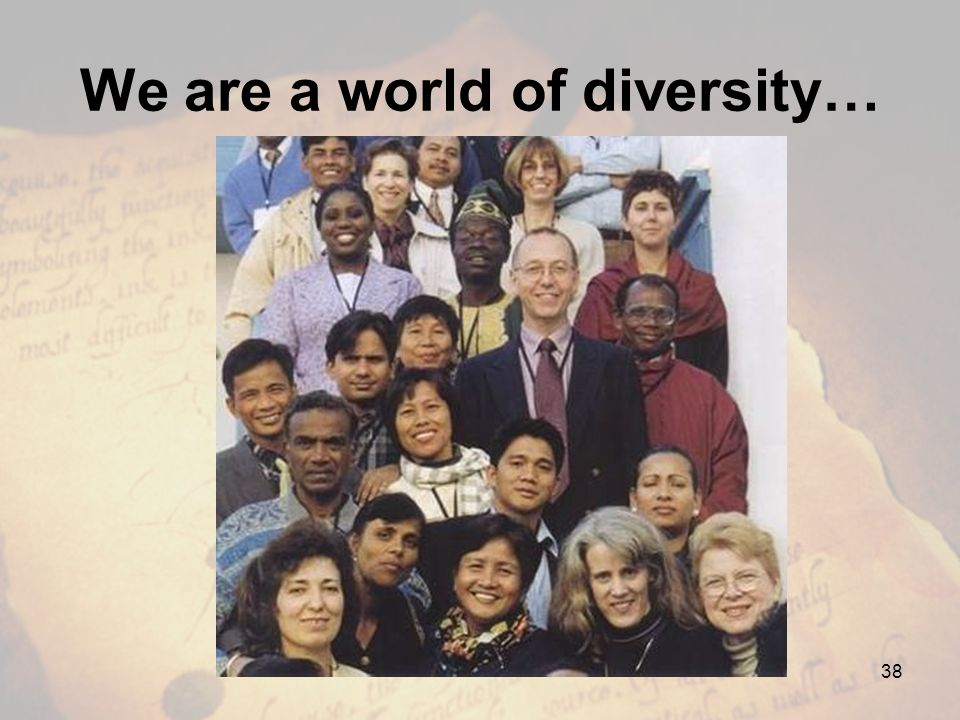 We are a world of diversity… 38