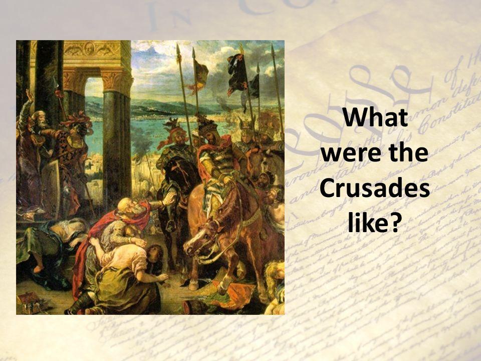 What were the Crusades like?