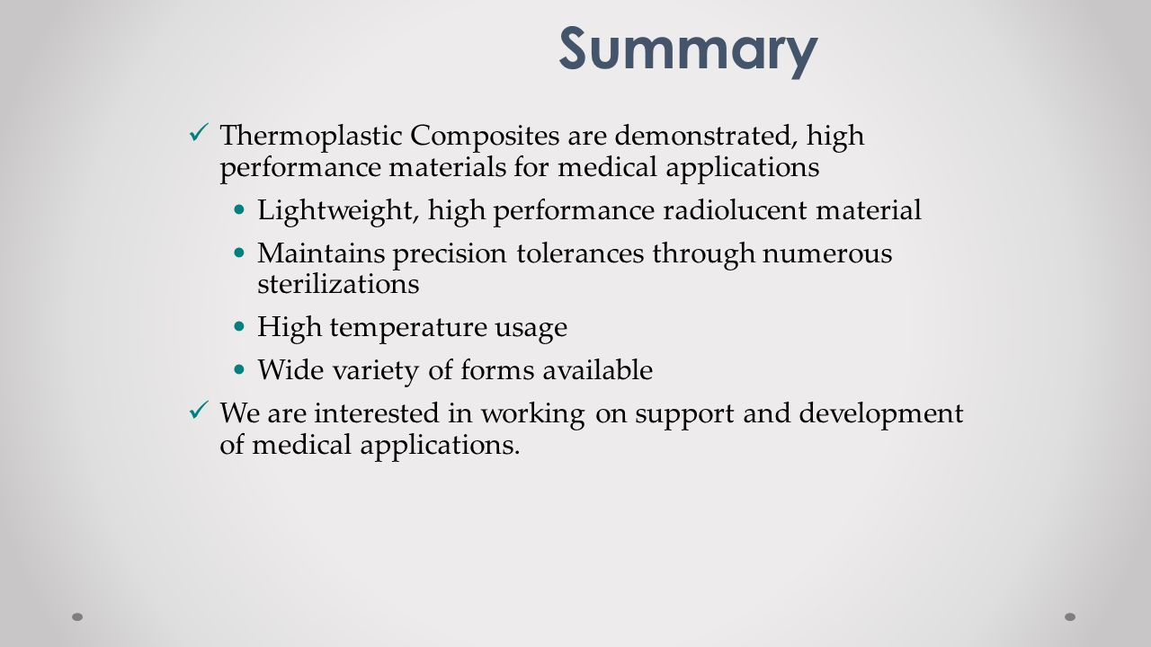 Summary Thermoplastic Composites are demonstrated, high performance materials for medical applications Lightweight, high performance radiolucent mater